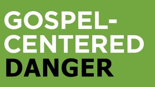 gospel-centered-danger