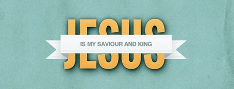 Jesus is Saviour and King